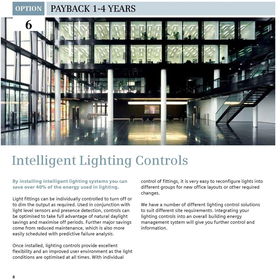 Used in conjunction with light level sensors and presence detection, controls can be optimised to take full advantage of natural daylight savings and maximise off periods.