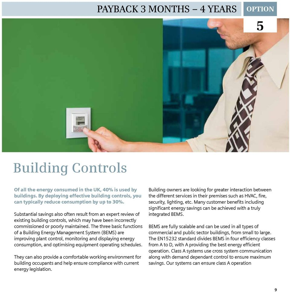 Substantial savings also often result from an expert review of existing building controls, which may have been incorrectly commissioned or poorly maintained.