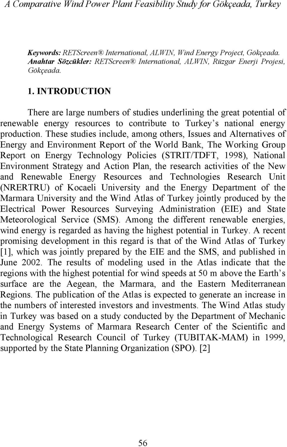 INTRODUCTION There are large numbers of studies underlining the great potential of renewable energy resources to contribute to Turkey s national energy production.