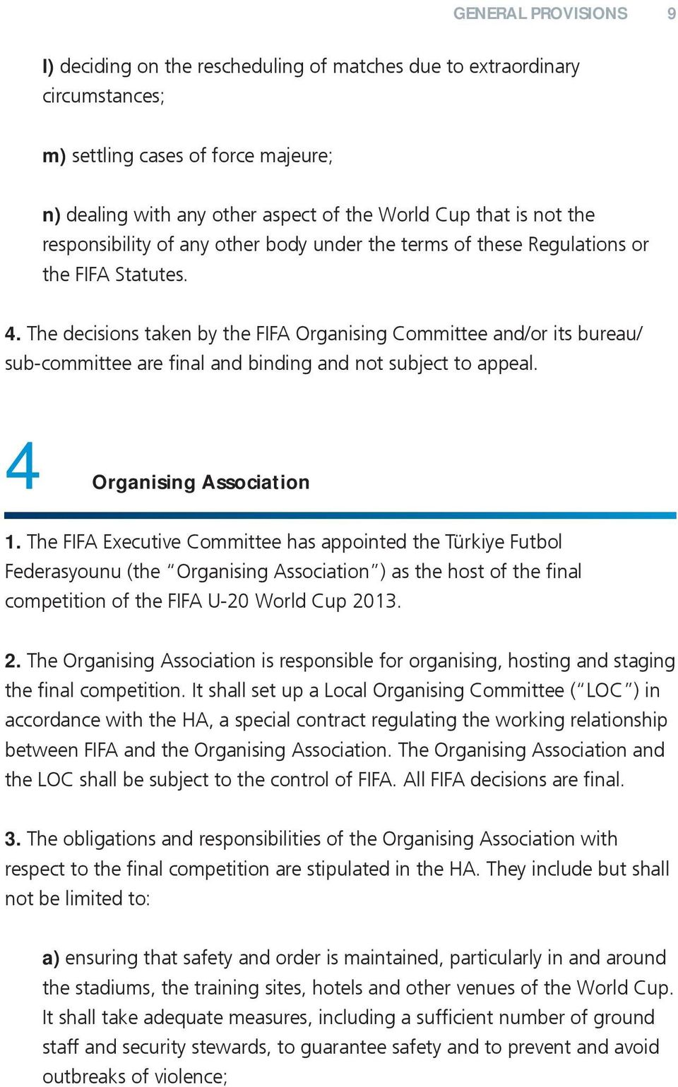The decisions taken by the FIFA Organising Committee and/or its bureau/ sub-committee are final and binding and not subject to appeal. 4 Organising Association 1.