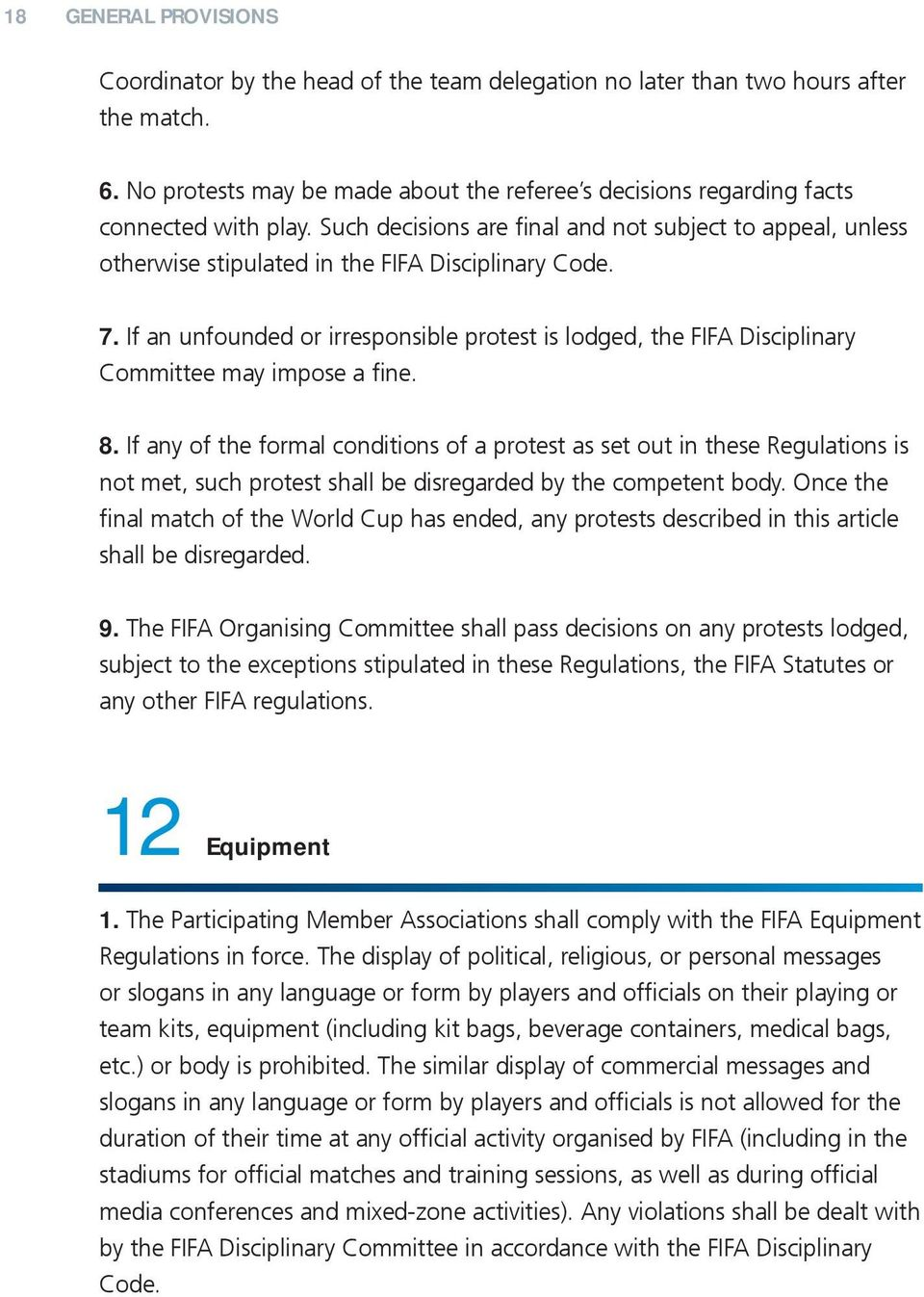 Such decisions are final and not subject to appeal, unless otherwise stipulated in the FIFA Disciplinary Code. 7.