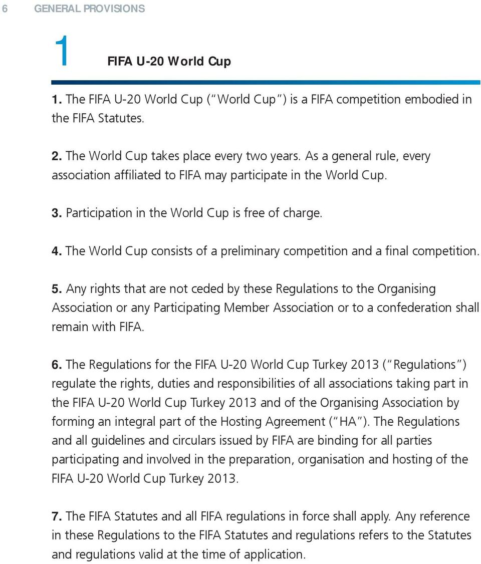 The World Cup consists of a preliminary competition and a final competition. 5.