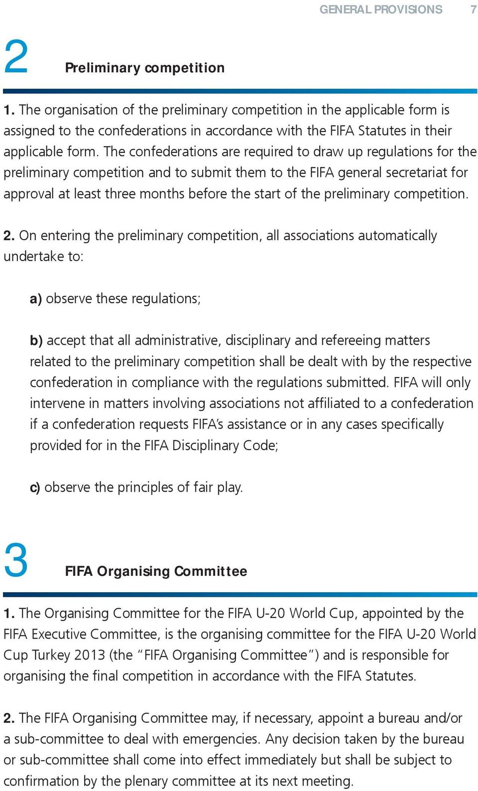 The confederations are required to draw up regulations for the preliminary competition and to submit them to the FIFA general secretariat for approval at least three months before the start of the