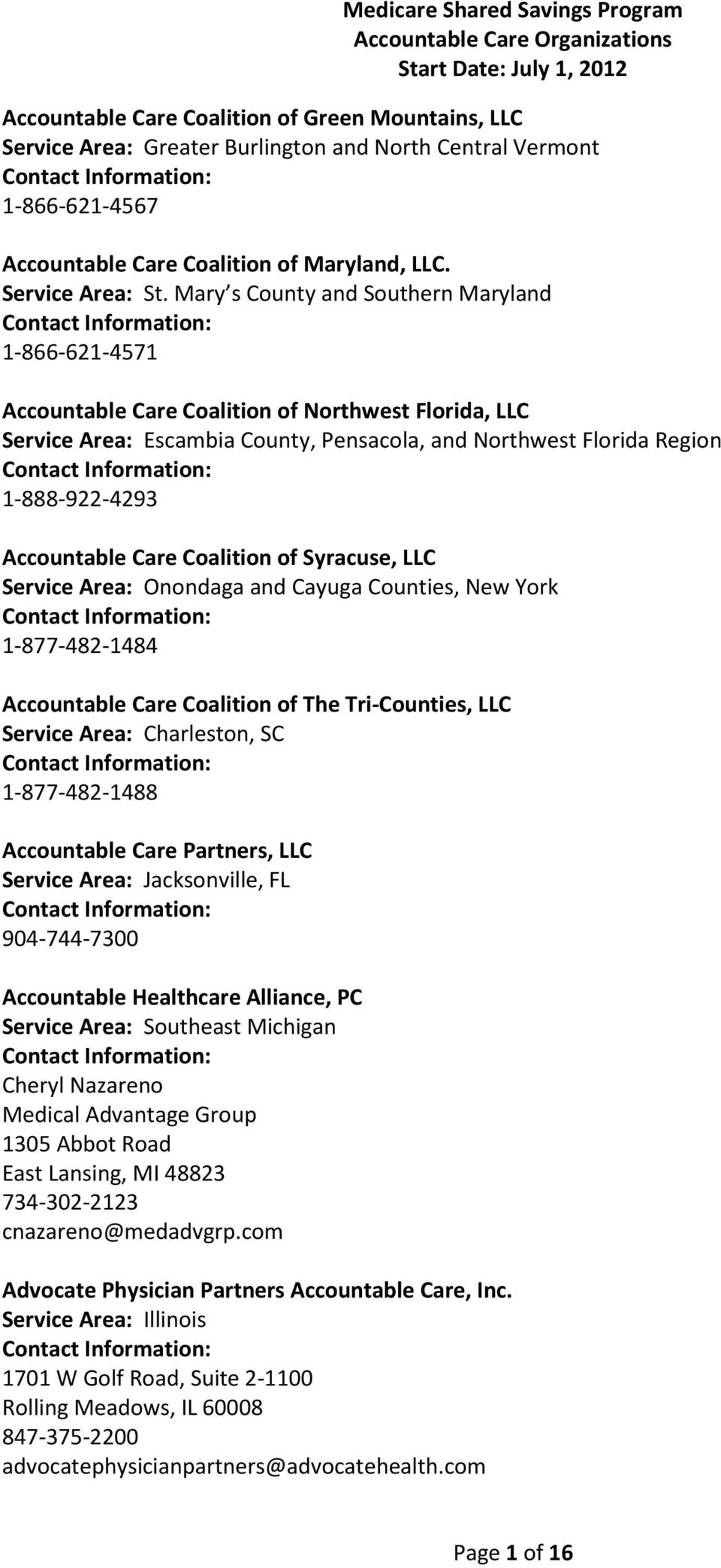 Accountable Care Coalition of Syracuse, LLC Service Area: Onondaga and Cayuga Counties, New York 1-877-482-1484 Accountable Care Coalition of The Tri-Counties, LLC Service Area: Charleston, SC