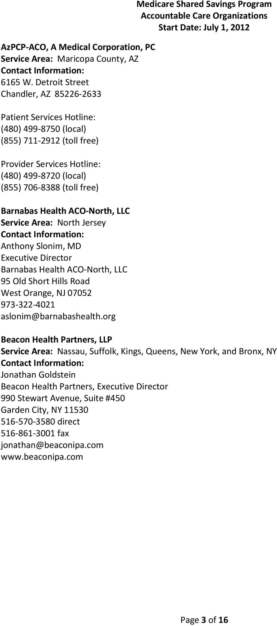 Barnabas Health ACO-North, LLC Service Area: North Jersey Anthony Slonim, MD Executive Director Barnabas Health ACO-North, LLC 95 Old Short Hills Road West Orange, NJ 07052 973-322-4021