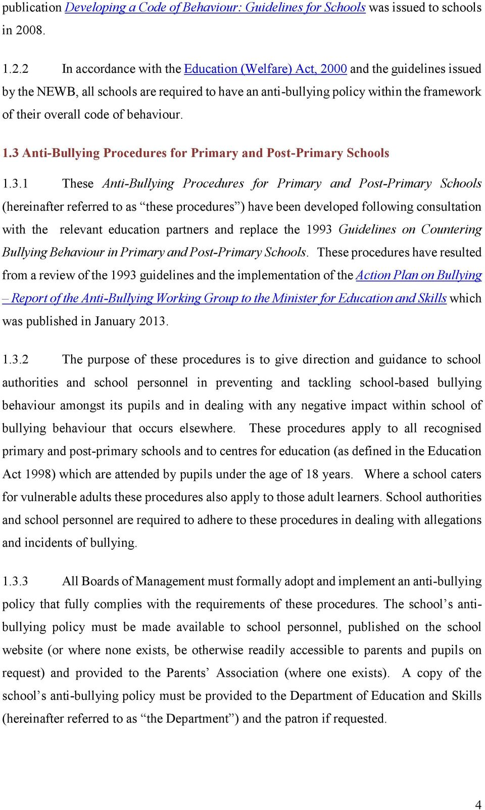 2 In accordance with the Education (Welfare) Act, 2000 and the guidelines issued by the NEWB, all schools are required to have an anti-bullying policy within the framework of their overall code of