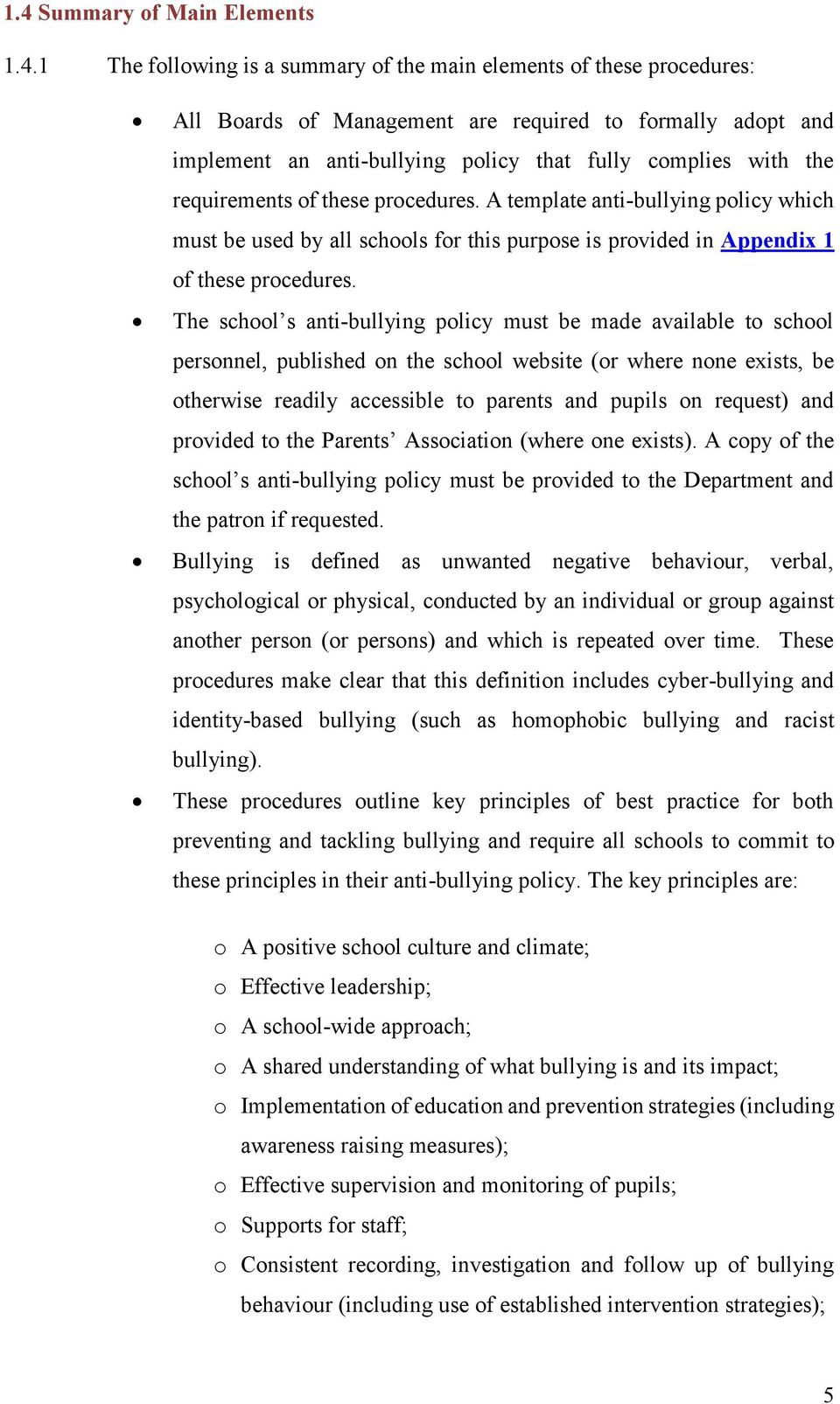 The school s anti-bullying policy must be made available to school personnel, published on the school website (or where none exists, be otherwise readily accessible to parents and pupils on request)