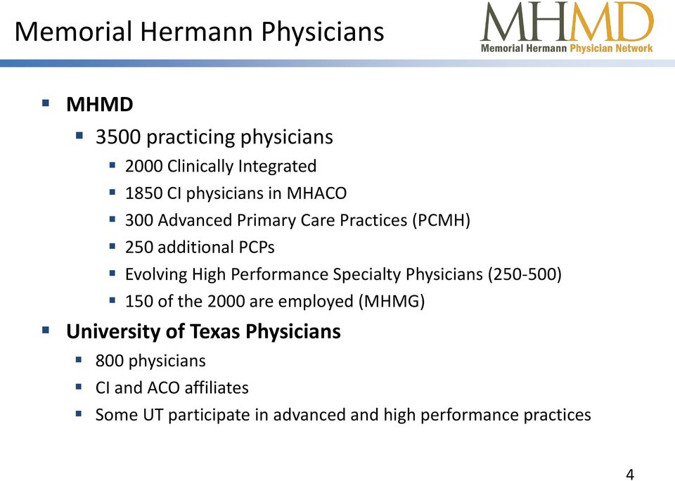 Performance Specialty Physicians (250-500) 150 of the 2000 are employed (MHMG) University of Texas
