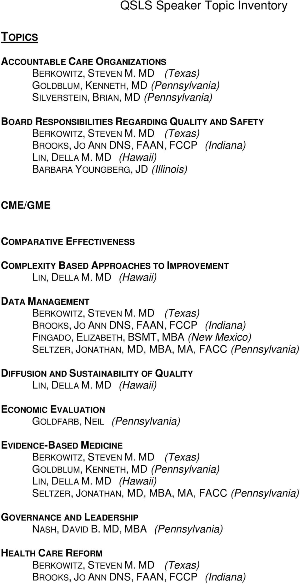 MD, MBA, MA, FACC (Pennsylvania) DIFFUSION AND SUSTAINABILITY OF QUALITY ECONOMIC EVALUATION GOLDFARB, NEIL (Pennsylvania) EVIDENCE-BASED