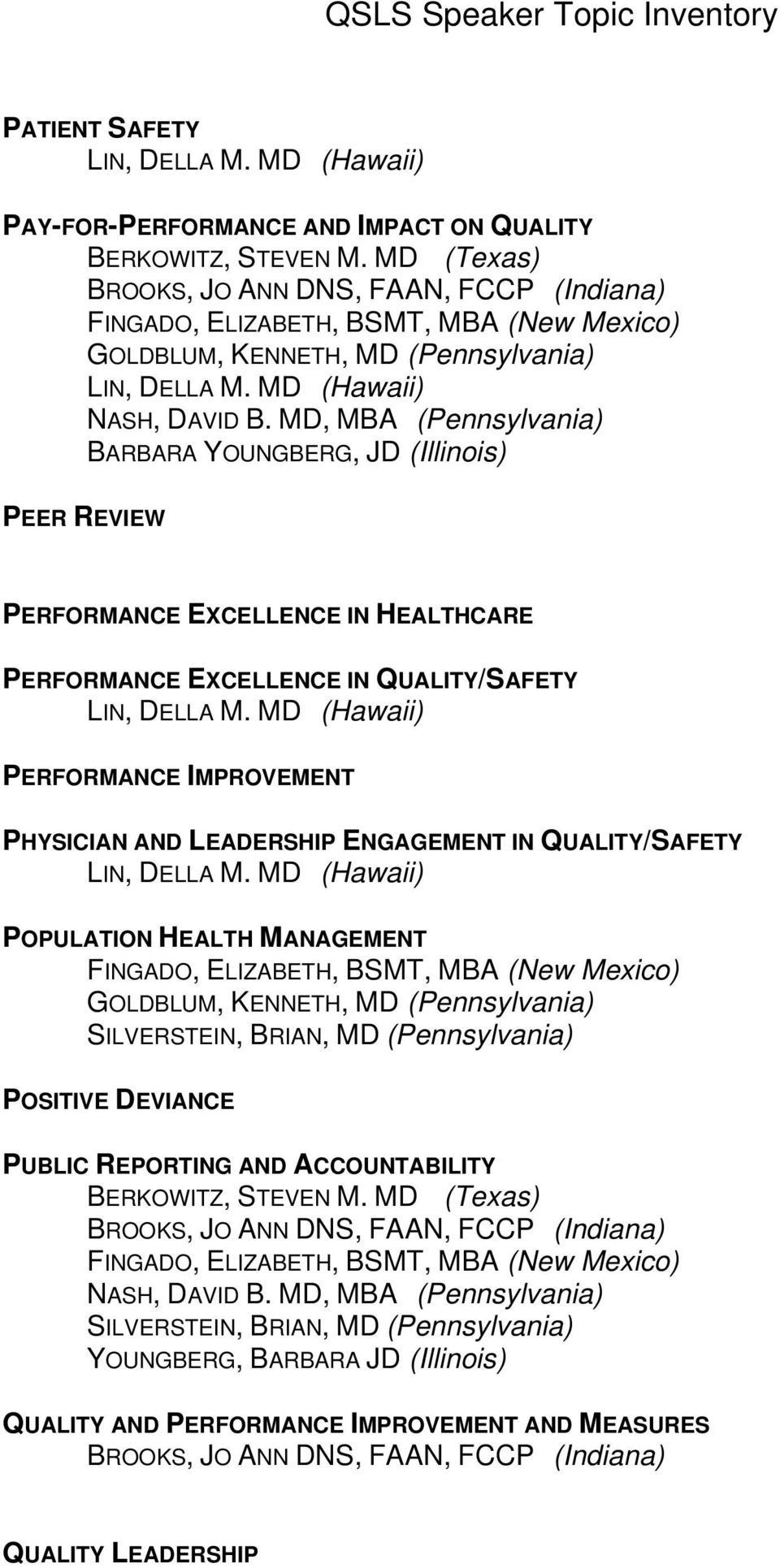LEADERSHIP ENGAGEMENT IN QUALITY/SAFETY POPULATION HEALTH MANAGEMENT GOLDBLUM, KENNETH, MD (Pennsylvania) POSITIVE DEVIANCE