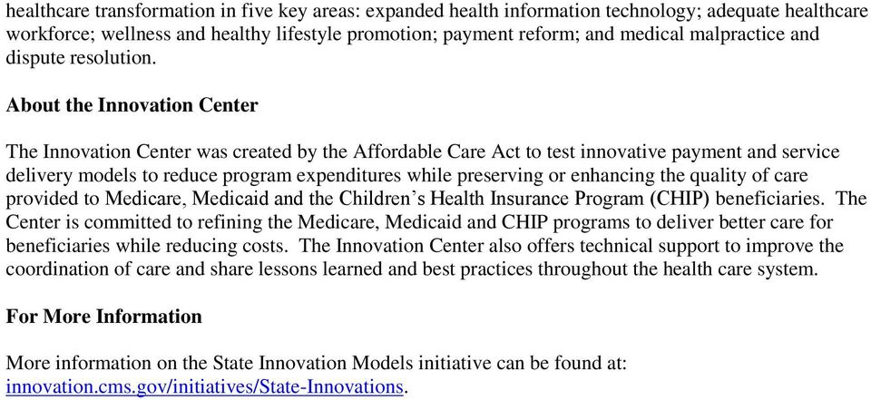 About the Innovation Center The Innovation Center was created by the Affordable Care Act to test innovative payment and service delivery models to reduce program expenditures while preserving or