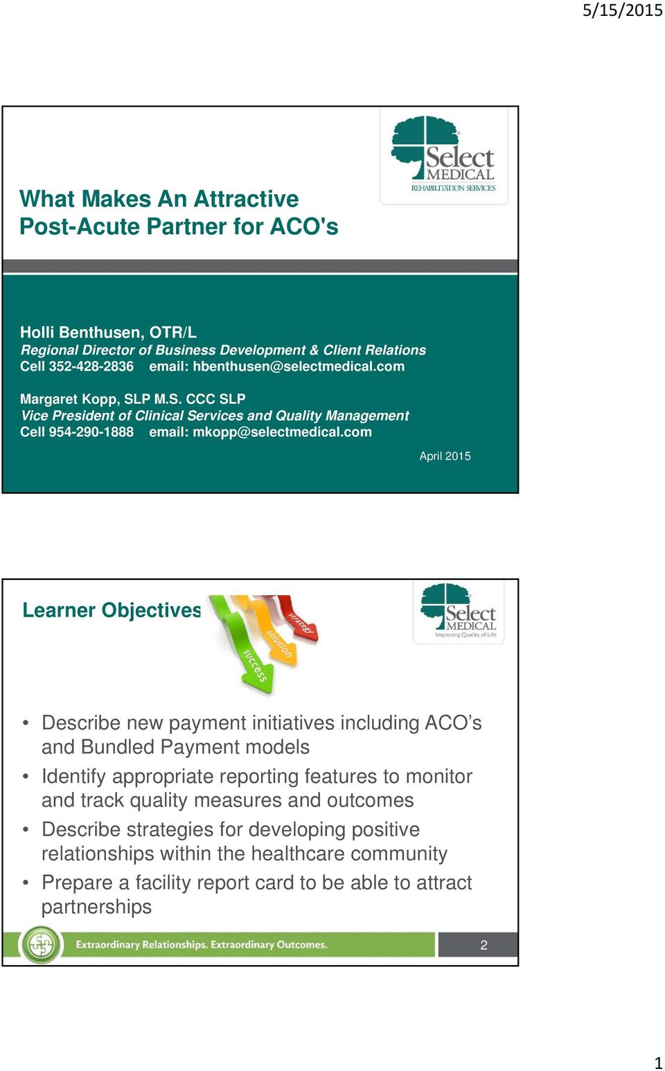com April 2015 Learner Objectives Describe new payment initiatives including ACO s and Bundled Payment models Identify appropriate reporting features to monitor and track