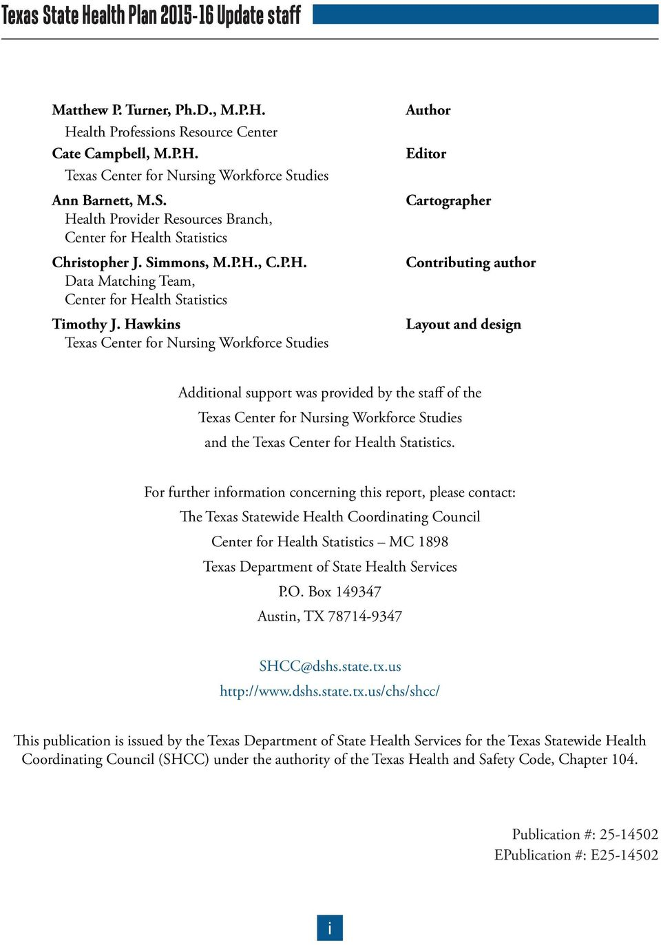 Hawkins Texas Center for Nursing Workforce Studies Author Editor Cartographer Contributing author Layout and design Additional support was provided by the staff of the Texas Center for Nursing