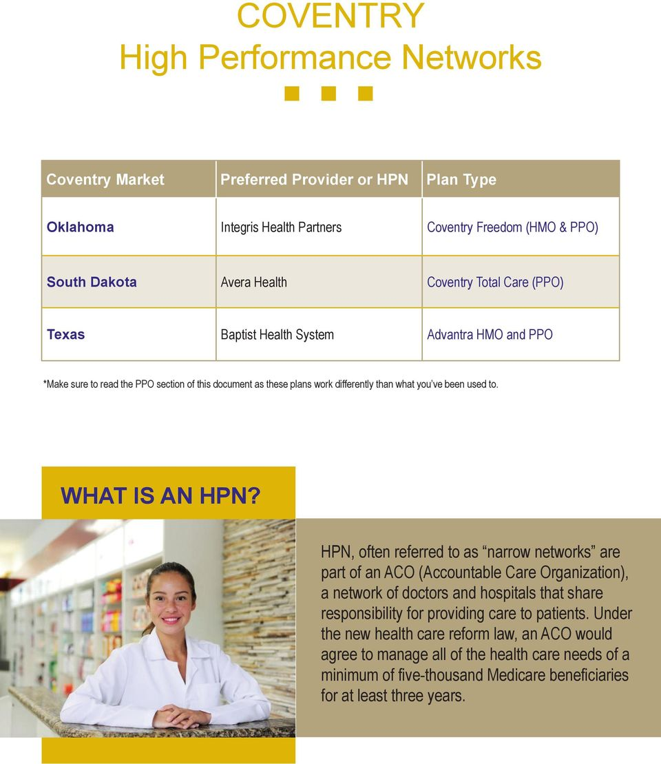 HPN, often referred to as narrow networks are part of an ACO (Accountable Care Organization), a network of doctors and hospitals that share responsibility for providing care to