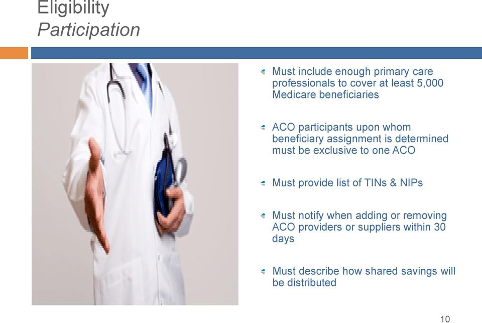 must be exclusive to one ACO Must provide list of TINs & NIPs Must notify when adding or