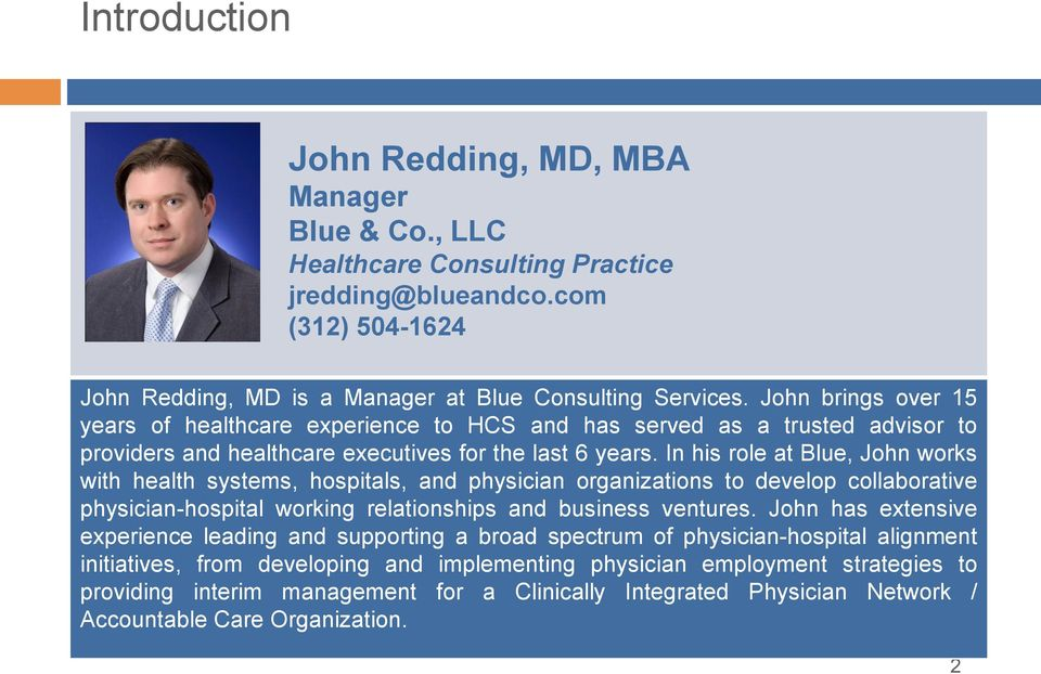 In his role at Blue, John works with health systems, hospitals, and physician organizations to develop collaborative physician-hospital working relationships and business ventures.