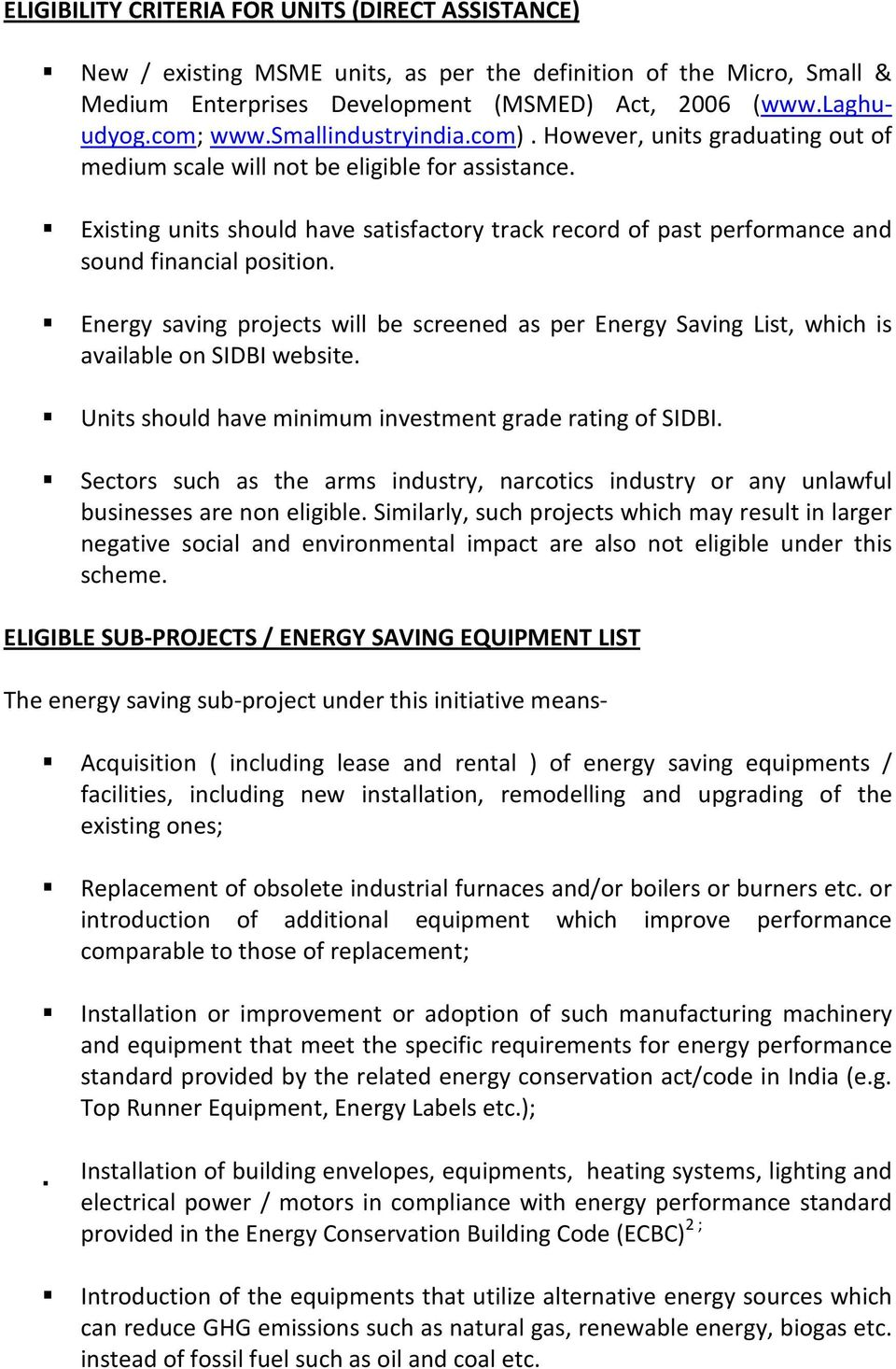 Existing units should have satisfactory track record of past performance and sound financial position. projects will be screened as per Saving List, which is available on SIDBI website.