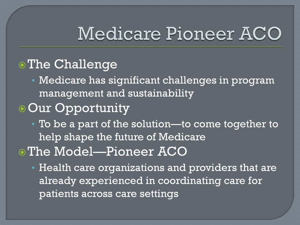 help shape the future of Medicare The Model Pioneer ACO Health care organizations