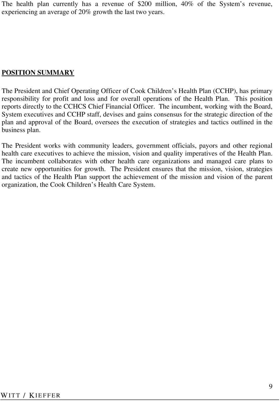This position reports directly to the CCHCS Chief Financial Officer.
