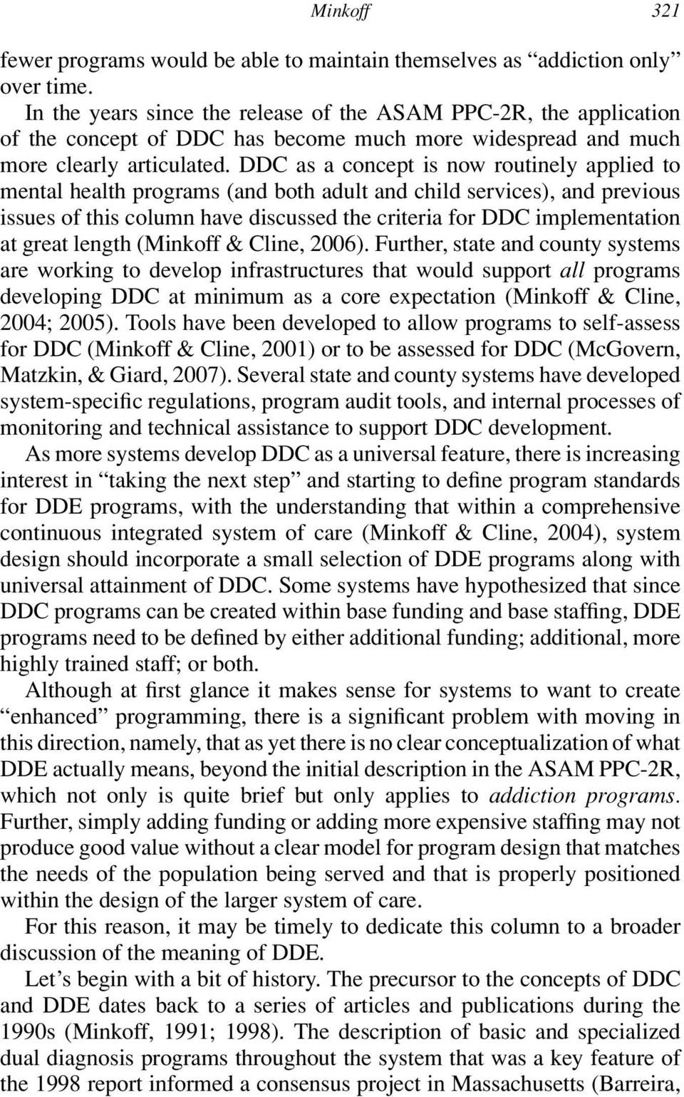 DDC as a concept is now routinely applied to mental health programs (and both adult and child services), and previous issues of this column have discussed the criteria for DDC implementation at great