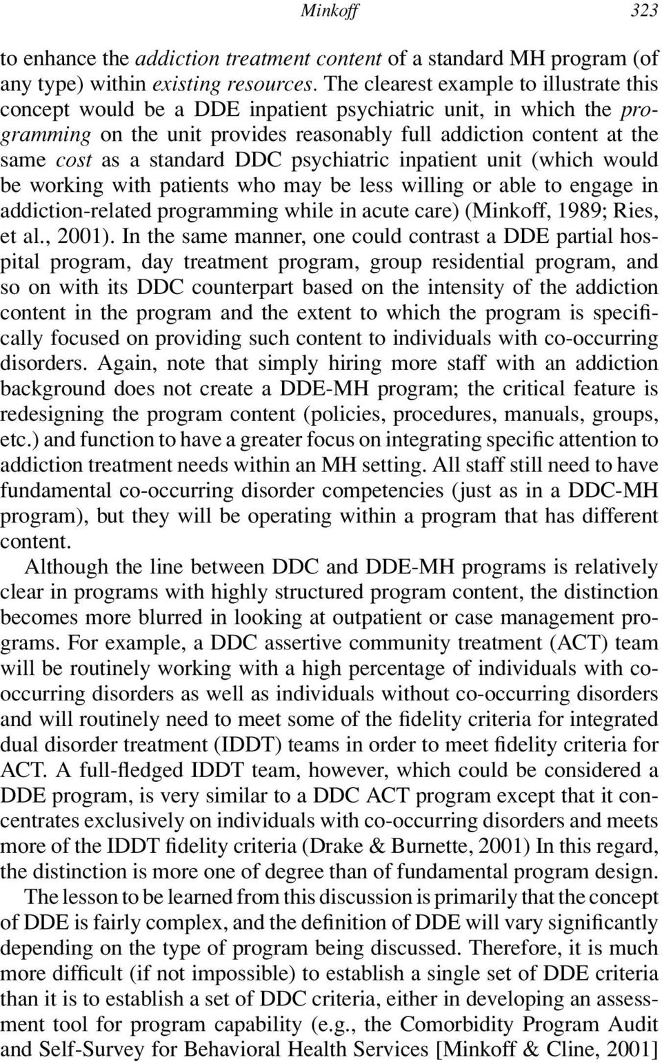 standard DDC psychiatric inpatient unit (which would be working with patients who may be less willing or able to engage in addiction-related programming while in acute care) (Minkoff, 1989; Ries, et
