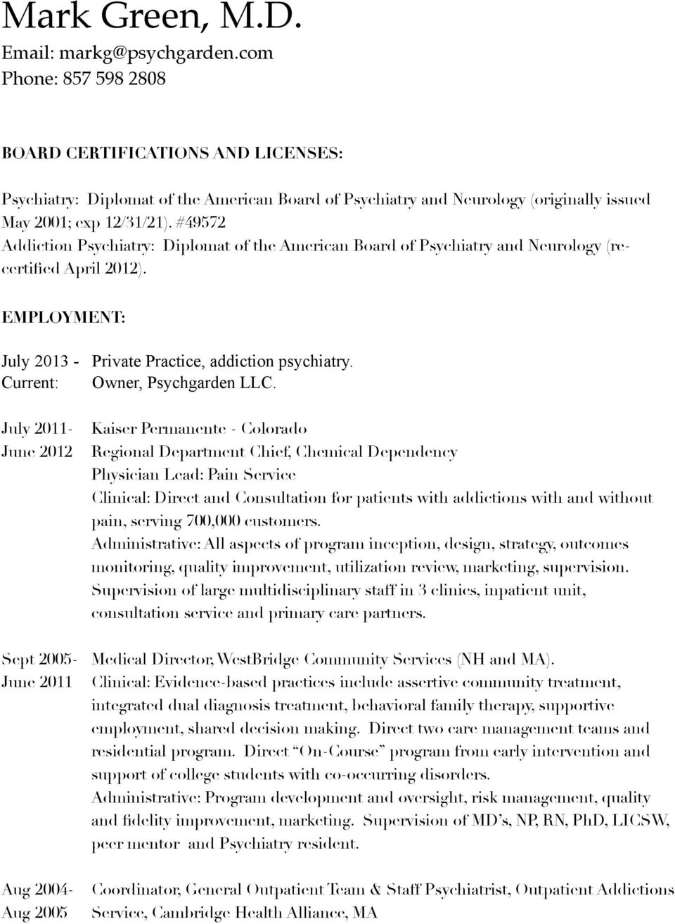 #49572 Addiction Psychiatry: Diplomat of the American Board of Psychiatry and Neurology (recertified April 2012). EMPLOYMENT: July 2013 - Private Practice, addiction psychiatry.