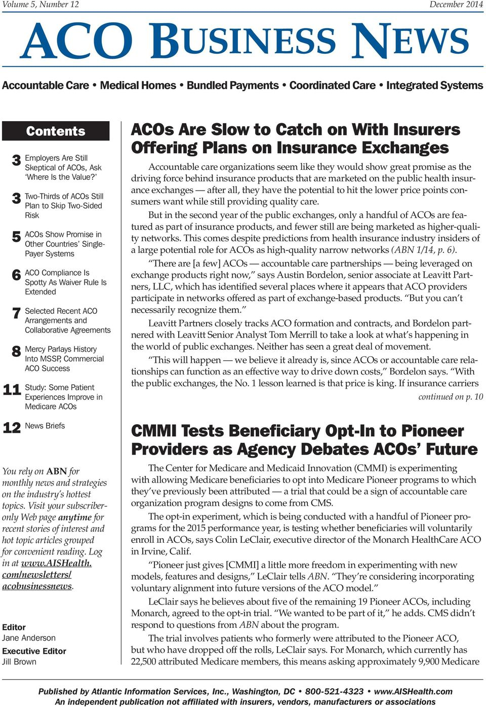 Two-Thirds of ACOs Still Plan to Skip Two-Sided Risk ACOs Show Promise in Other Countries Single- Payer Systems ACO Compliance Is Spotty As Waiver Rule Is Extended Selected Recent ACO Arrangements
