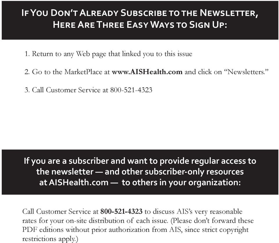 Call Customer Service at 800-521-4323 If you are a subscriber and want to provide regular access to the newsletter and other subscriber-only resources at AISHealth.