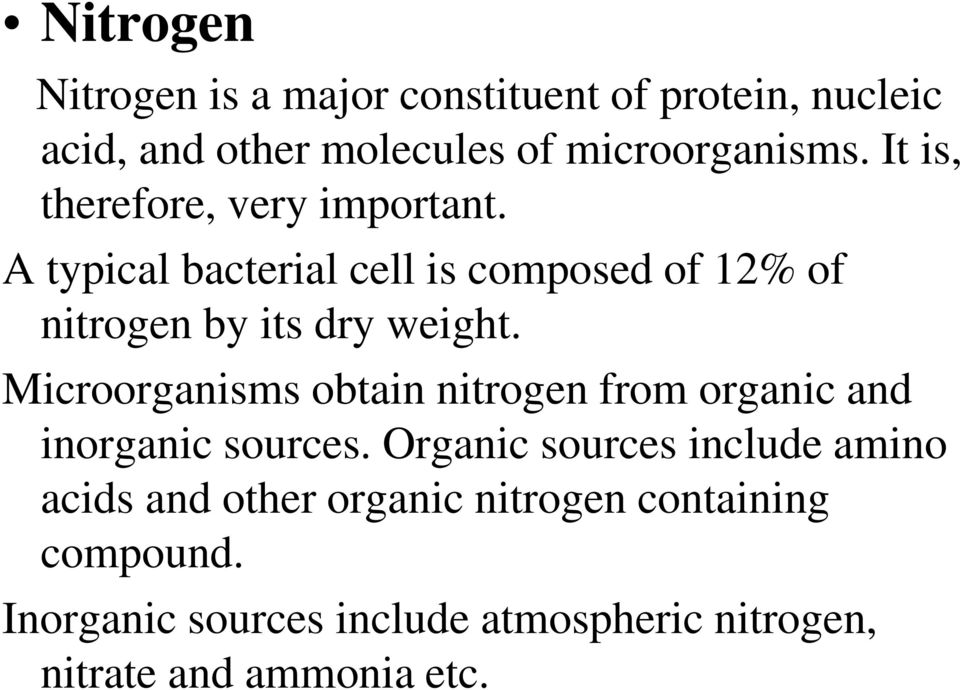Microorganisms obtain nitrogen from organic and inorganic sources.