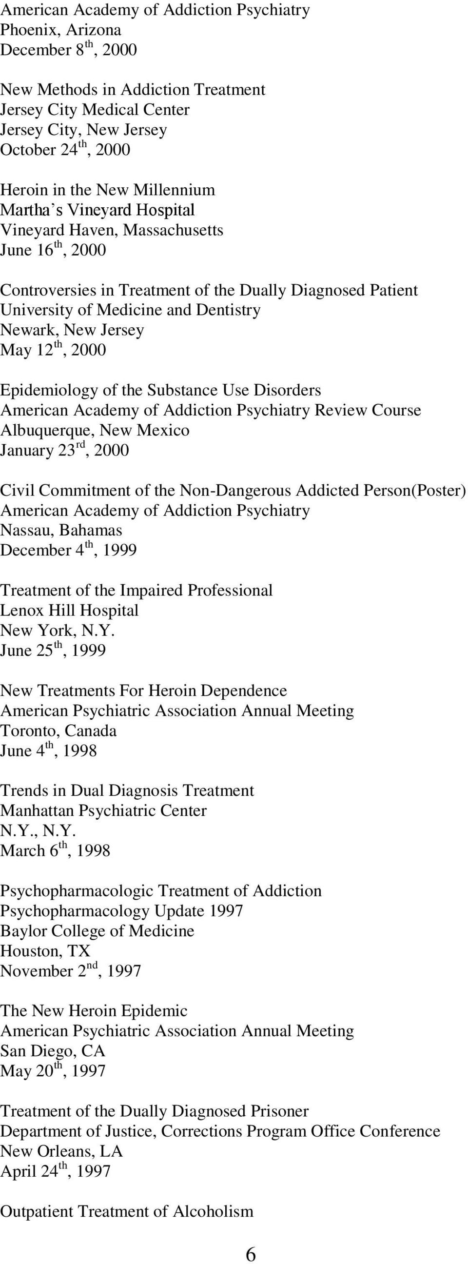 Substance Use Disorders Review Course Albuquerque, New Mexico January 23 rd, 2000 Civil Commitment of the Non-Dangerous Addicted Person(Poster) Nassau, Bahamas December 4 th, 1999 Treatment of the