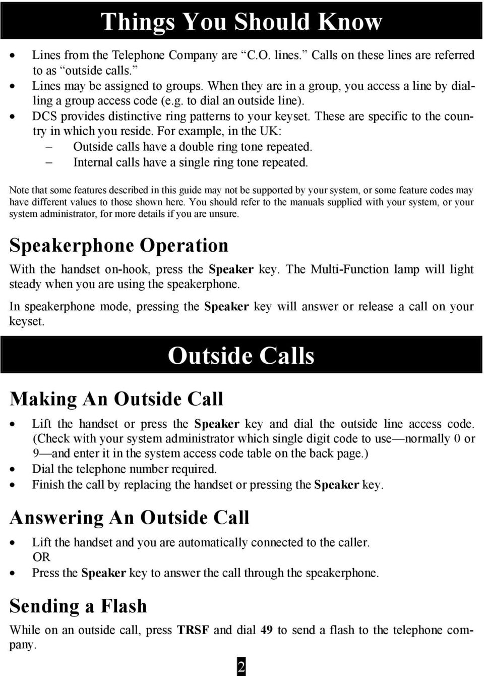 These are specific to the country in which you reside. For example, in the UK: Outside calls have a double ring tone repeated. Internal calls have a single ring tone repeated.