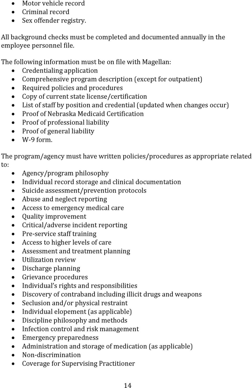 license/certification List of staff by position and credential (updated when changes occur) Proof of Nebraska Medicaid Certification Proof of professional liability Proof of general liability W-9
