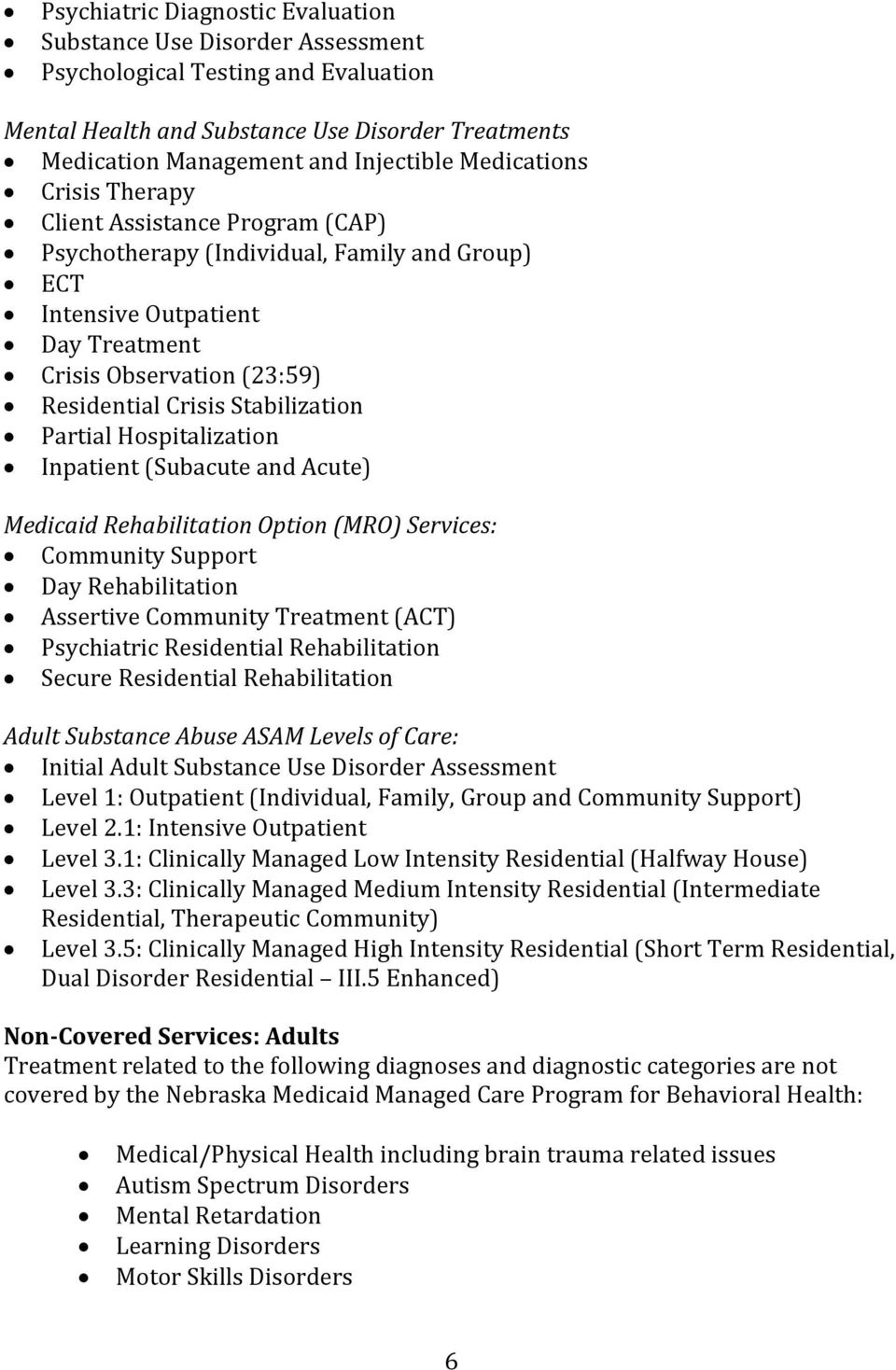 Stabilization Partial Hospitalization Inpatient (Subacute and Acute) Medicaid Rehabilitation Option (MRO) Services: Community Support Day Rehabilitation Assertive Community Treatment (ACT)