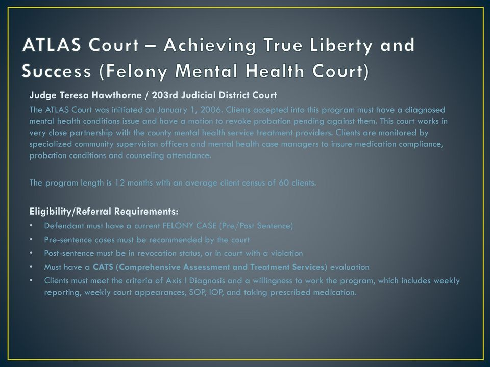 This court works in very close partnership with the county mental health service treatment providers.