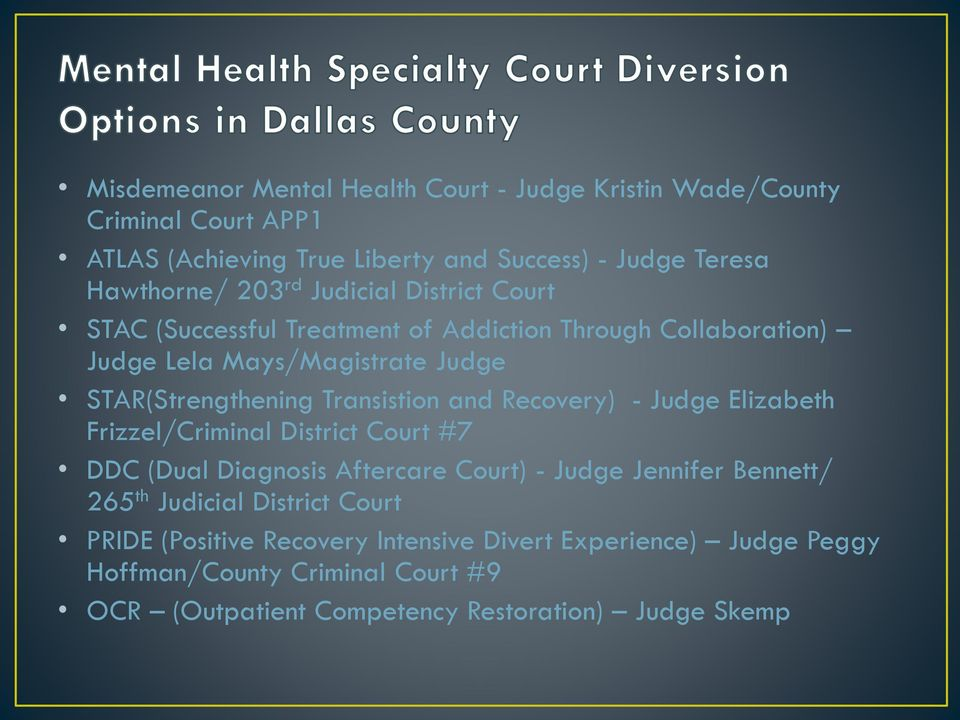 and Recovery) - Judge Elizabeth Frizzel/Criminal District Court #7 DDC (Dual Diagnosis Aftercare Court) - Judge Jennifer Bennett/ 265 th Judicial District