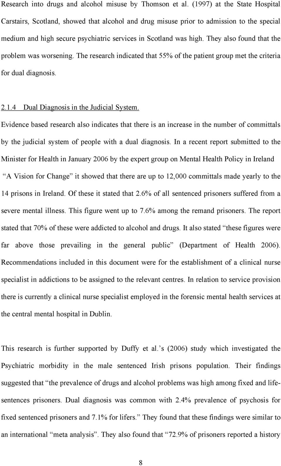 They also found that the problem was worsening. The research indicated that 55% of the patient group met the criteria for dual diagnosis. 2.1.4 Dual Diagnosis in the Judicial System.