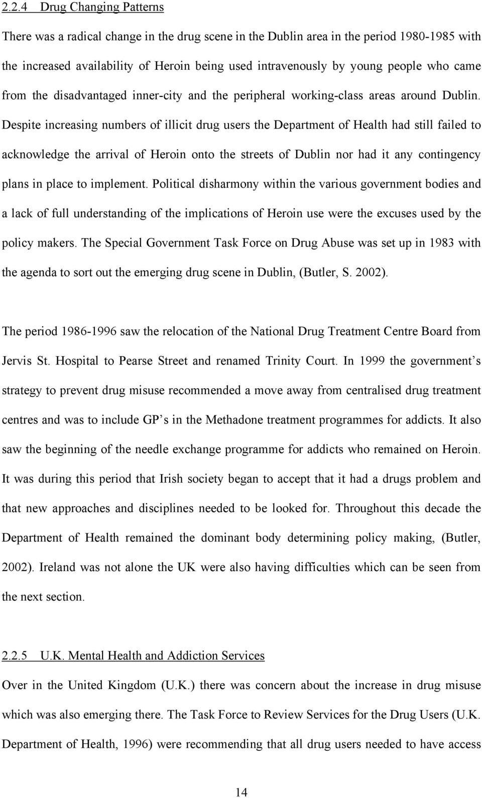 Despite increasing numbers of illicit drug users the Department of Health had still failed to acknowledge the arrival of Heroin onto the streets of Dublin nor had it any contingency plans in place to