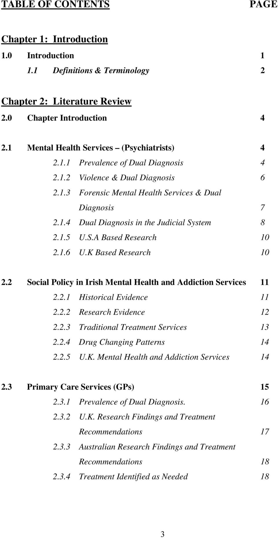 1.5 U.S.A Based Research 10 2.1.6 U.K Based Research 10 2.2 Social Policy in Irish Mental Health and Addiction Services 11 2.2.1 Historical Evidence 11 2.2.2 Research Evidence 12 2.2.3 Traditional Treatment Services 13 2.
