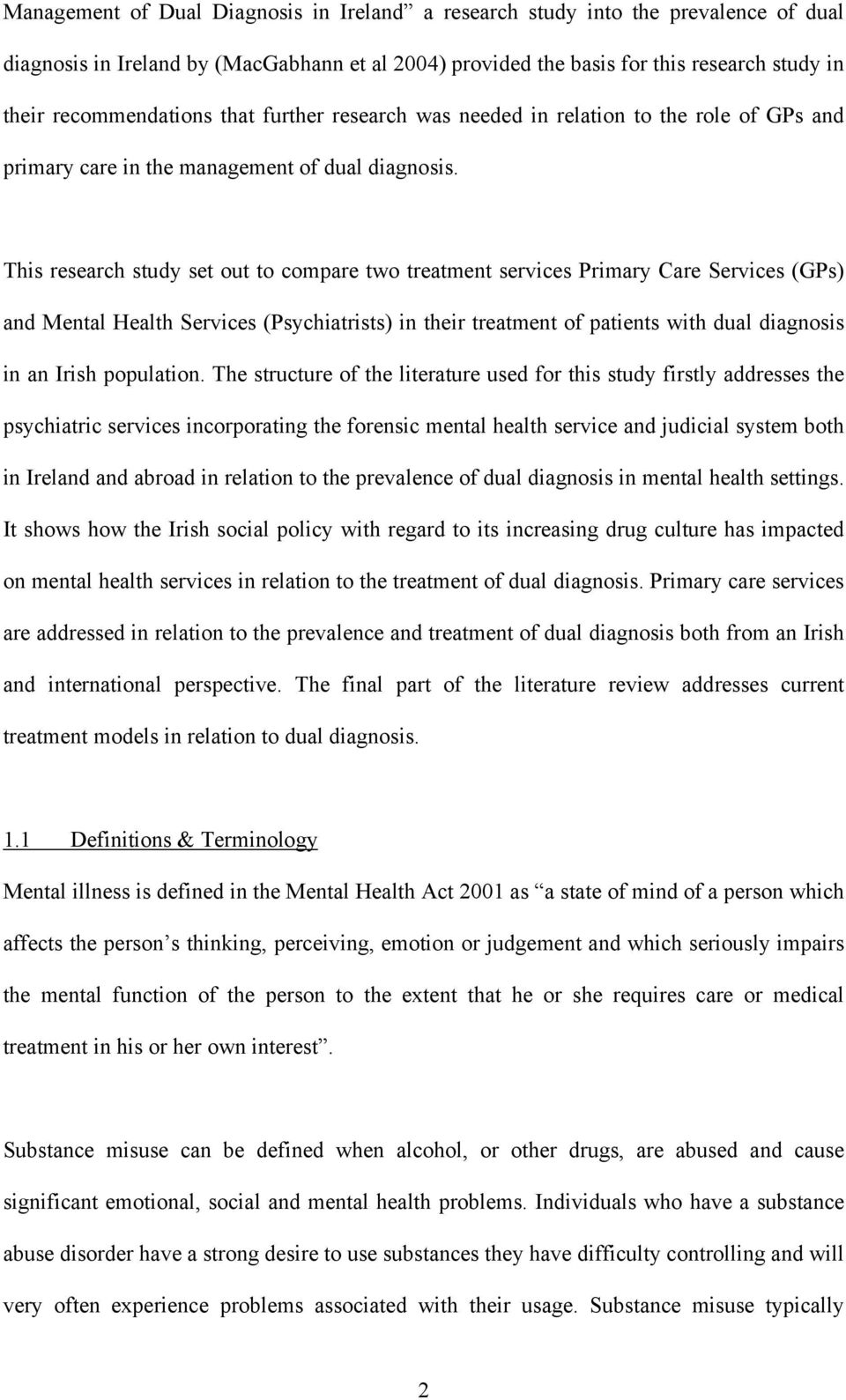 This research study set out to compare two treatment services Primary Care Services (GPs) and Mental Health Services (Psychiatrists) in their treatment of patients with dual diagnosis in an Irish