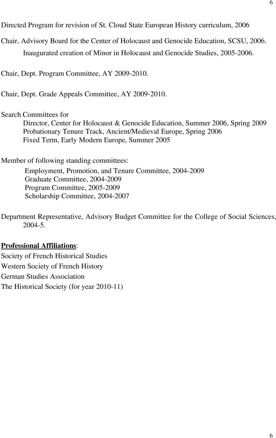 Search Committees for Director, Center for Holocaust & Genocide Education, Summer 2006, Spring 2009 Probationary Tenure Track, Ancient/Medieval Europe, Spring 2006 Fixed Term, Early Modern Europe,