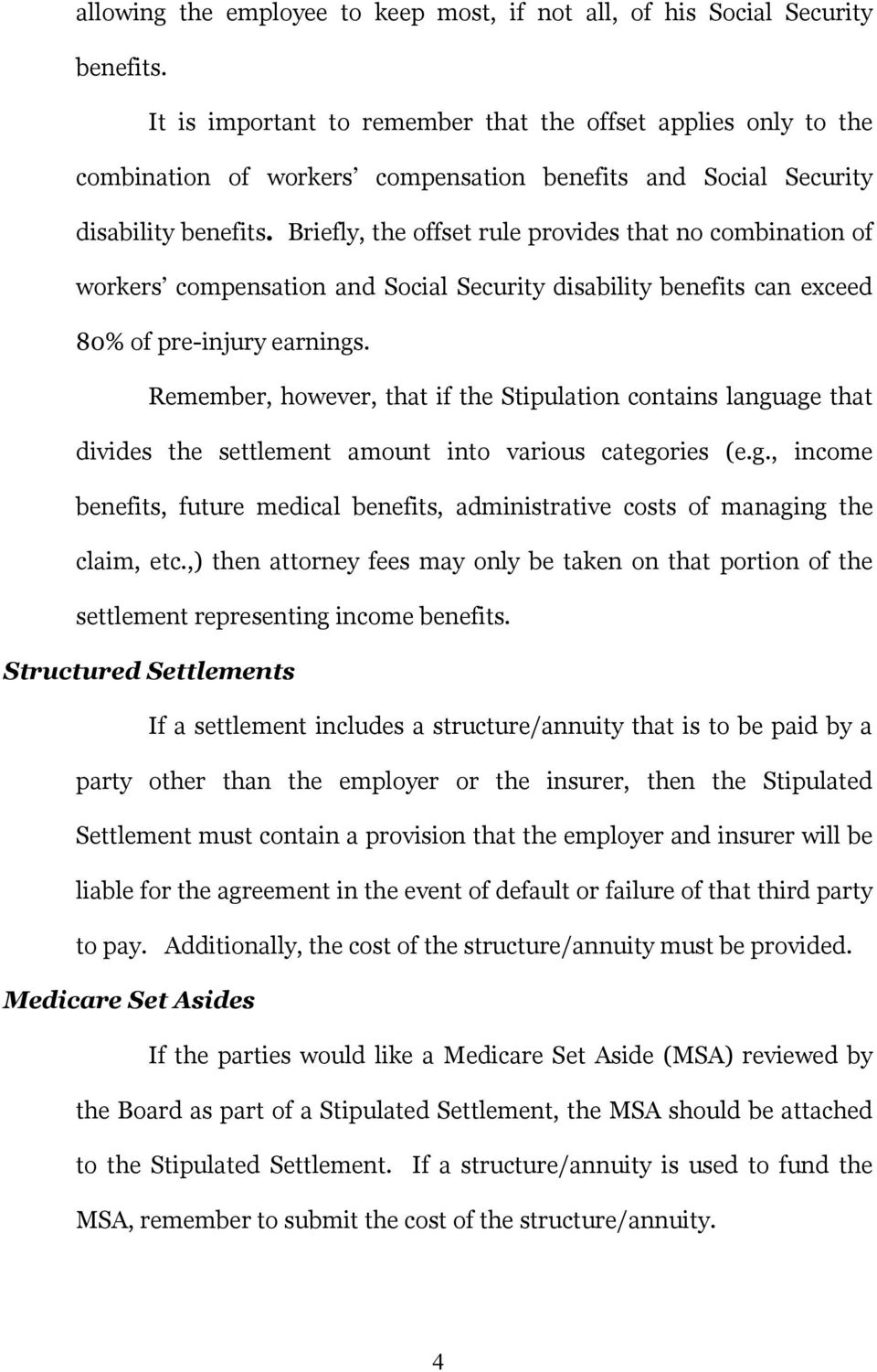Briefly, the offset rule provides that no combination of workers compensation and Social Security disability benefits can exceed 80% of pre-injury earnings.