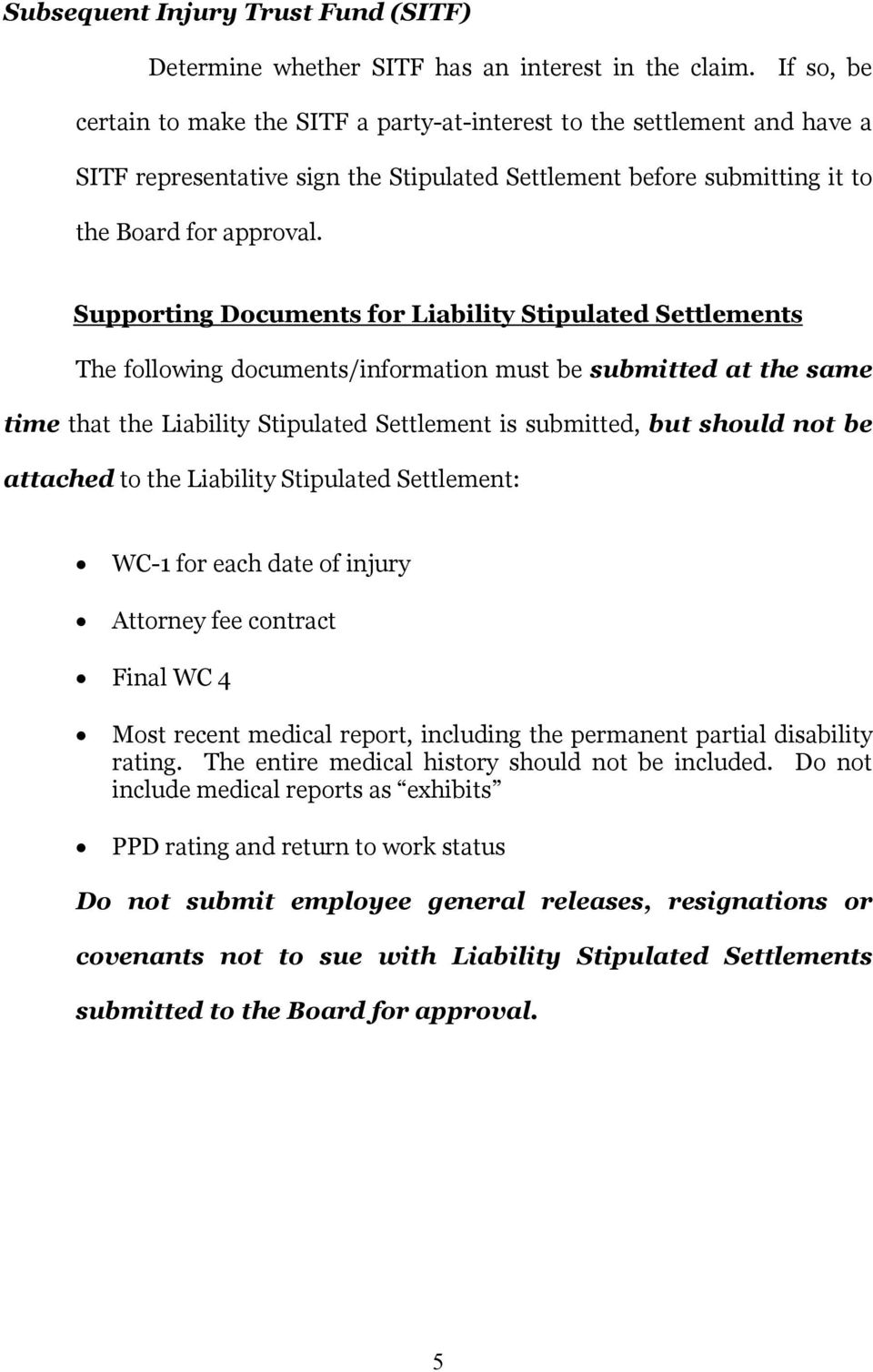 Supporting Documents for Liability Stipulated Settlements The following documents/information must be submitted at the same time that the Liability Stipulated Settlement is submitted, but should not