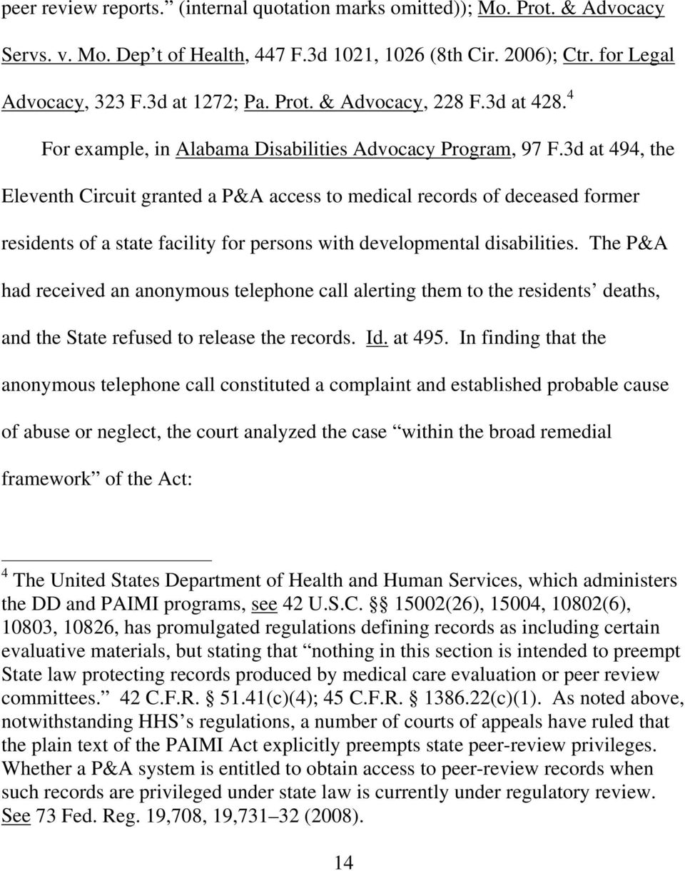 3d at 494, the Eleventh Circuit granted a P&A access to medical records of deceased former residents of a state facility for persons with developmental disabilities.