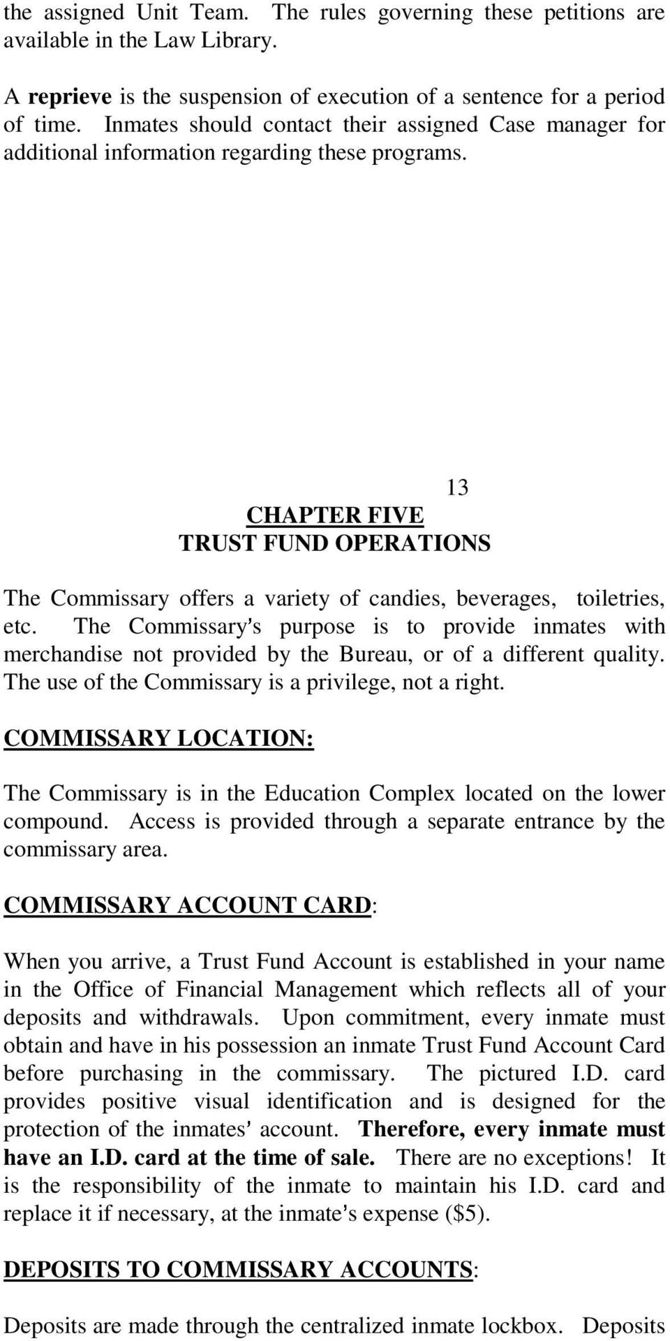 13 CHAPTER FIVE TRUST FUND OPERATIONS The Commissary offers a variety of candies, beverages, toiletries, etc.