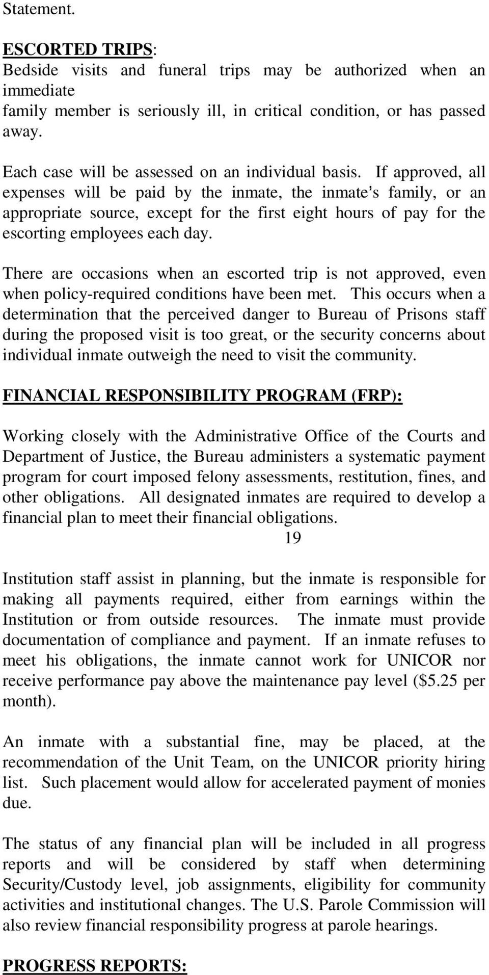 If approved, all expenses will be paid by the inmate, the inmate s family, or an appropriate source, except for the first eight hours of pay for the escorting employees each day.