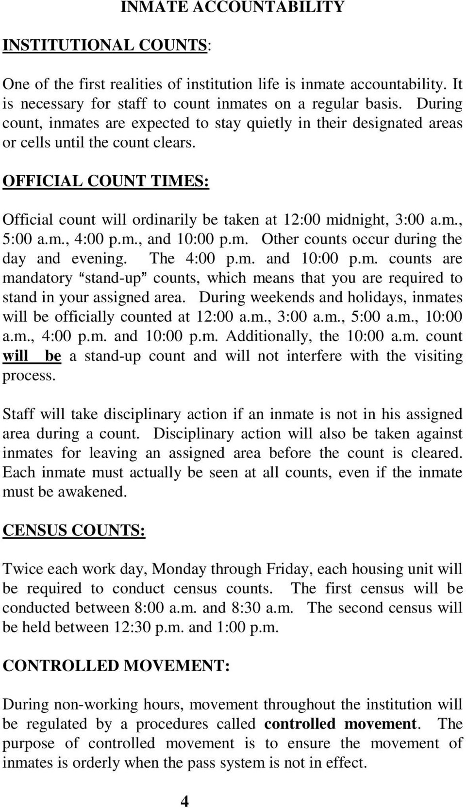 m., 4:00 p.m., and 10:00 p.m. Other counts occur during the day and evening. The 4:00 p.m. and 10:00 p.m. counts are mandatory stand-up counts, which means that you are required to stand in your assigned area.