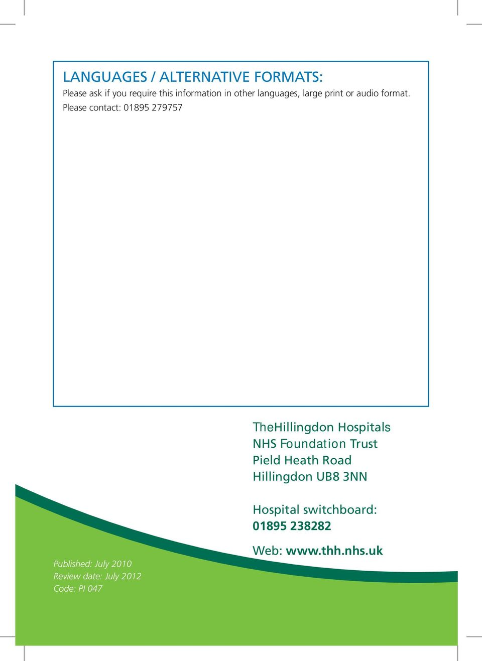 Please contact: 01895 279757 TheHillingdon Hospitals NHS Foundation Trust Pield Heath