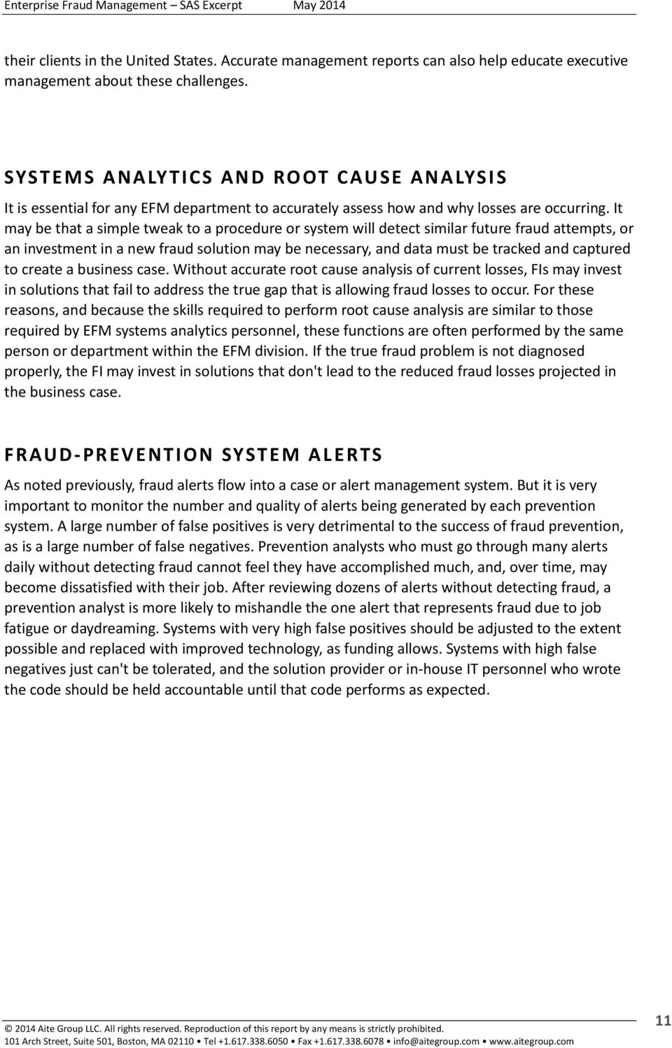 It may be that a simple tweak to a procedure or system will detect similar future fraud attempts, or an investment in a new fraud solution may be necessary, and data must be tracked and captured to