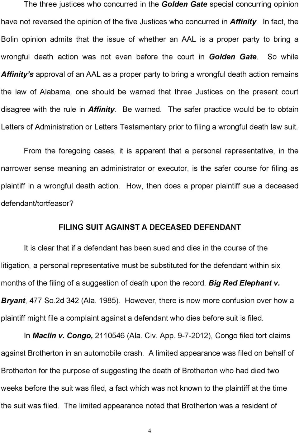 So while Affinity s approval of an AAL as a proper party to bring a wrongful death action remains the law of Alabama, one should be warned that three Justices on the present court disagree with the
