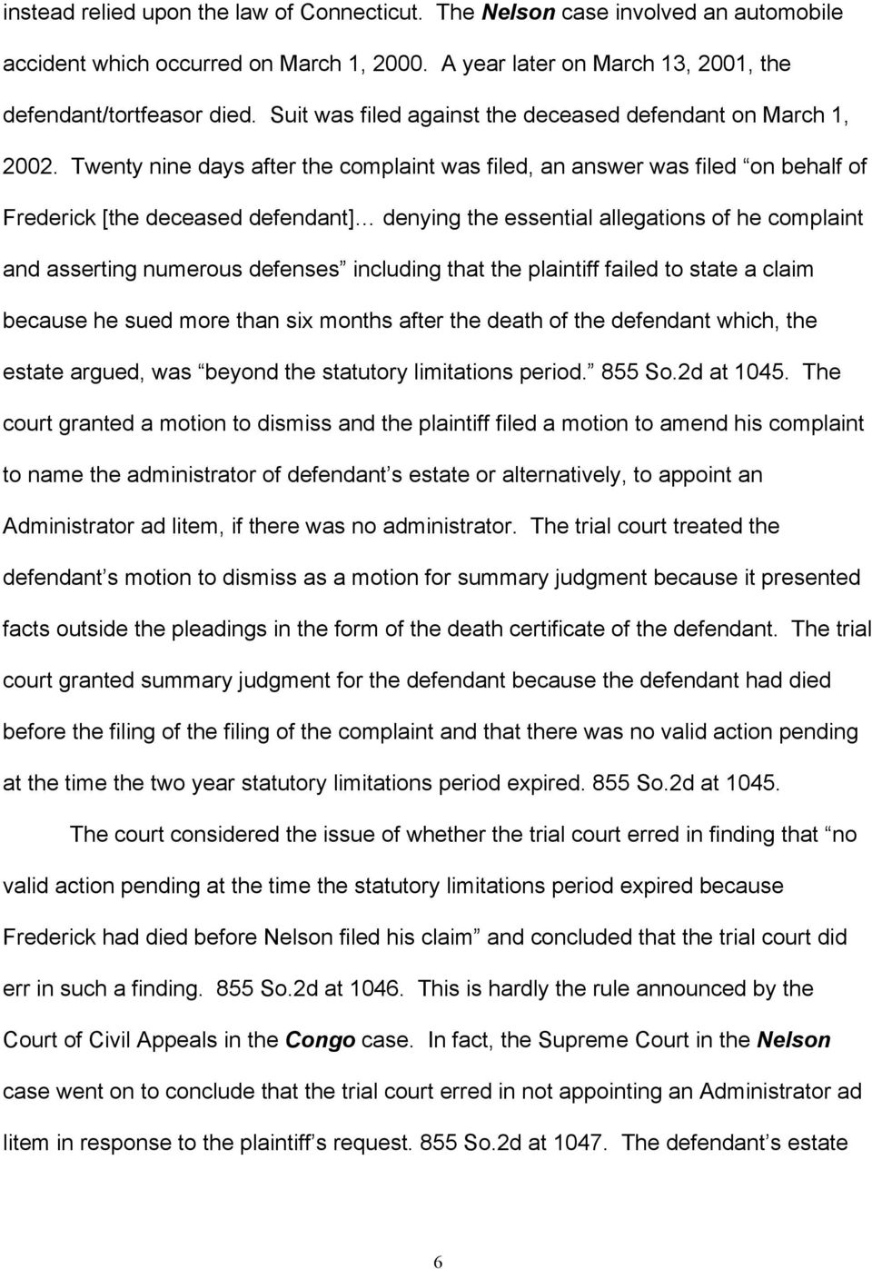 Twenty nine days after the complaint was filed, an answer was filed on behalf of Frederick [the deceased defendant] denying the essential allegations of he complaint and asserting numerous defenses